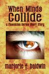 When Minds Collide by Marjorie F. Baldwin